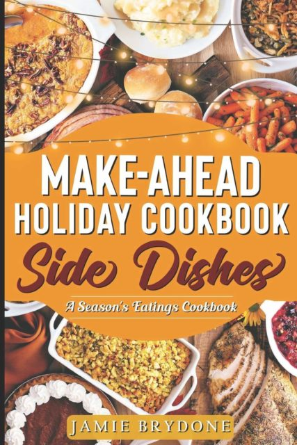 Make-Ahead Holiday Cookbook: Side Dishes