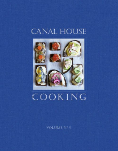 Canal House Cooking The Good Life